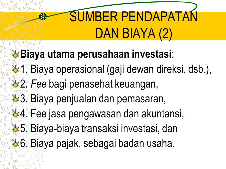 SUMBER PENDAPATAN DAN BIAYA (2) Biaya utama perusahaan investasi : 1. Biaya operasional (gaji dewan direksi, dsb.), 2. Fee bagi penasehat keuangan, 3.
