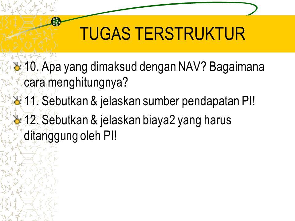 TUGAS TERSTRUKTUR 10. Apa yang dimaksud dengan NAV? Bagaimana cara menghitungnya? 11. Sebutkan & jelaskan sumber pendapatan PI! 12. Sebutkan & jelaska