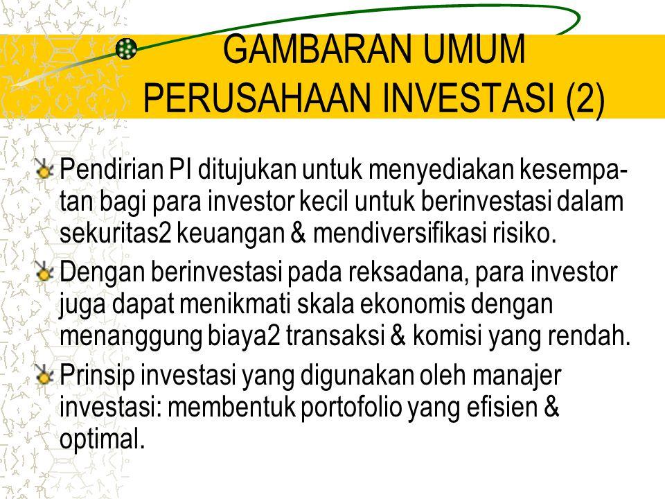 GAMBARAN UMUM PERUSAHAAN INVESTASI (2) Pendirian PI ditujukan untuk menyediakan kesempa- tan bagi para investor kecil untuk berinvestasi dalam sekurit