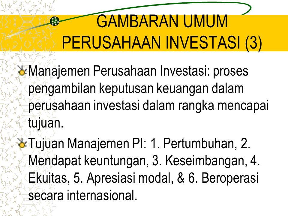 GAMBARAN UMUM PERUSAHAAN INVESTASI (3) Manajemen Perusahaan Investasi: proses pengambilan keputusan keuangan dalam perusahaan investasi dalam rangka m