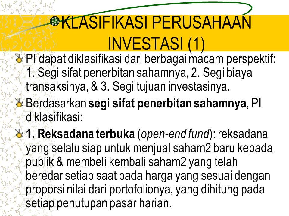 KLASIFIKASI PERUSAHAAN INVESTASI (1) PI dapat diklasifikasi dari berbagai macam perspektif: 1. Segi sifat penerbitan sahamnya, 2. Segi biaya transaksi