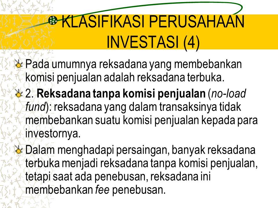 KLASIFIKASI PERUSAHAAN INVESTASI (4) Pada umumnya reksadana yang membebankan komisi penjualan adalah reksadana terbuka. 2. Reksadana tanpa komisi penj