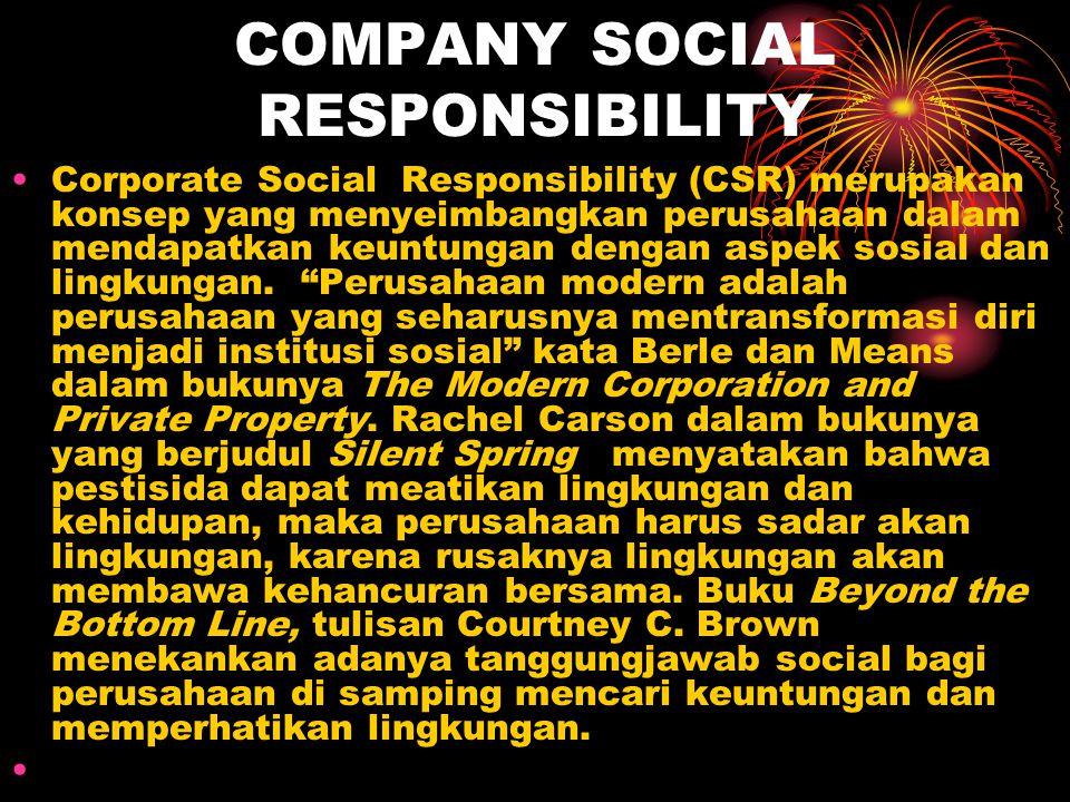 COMPANY SOCIAL RESPONSIBILITY Corporate Social Responsibility (CSR) merupakan konsep yang menyeimbangkan perusahaan dalam mendapatkan keuntungan denga