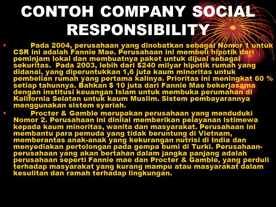 CONTOH COMPANY SOCIAL RESPONSIBILITY Pada 2004, perusahaan yang dinobatkan sebagai Nomor 1 untuk CSR ini adalah Fannie Mae. Perusahaan ini membeli hip