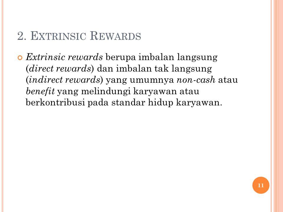 2. E XTRINSIC R EWARDS Extrinsic rewards berupa imbalan langsung ( direct rewards ) dan imbalan tak langsung ( indirect rewards ) yang umumnya non-cas