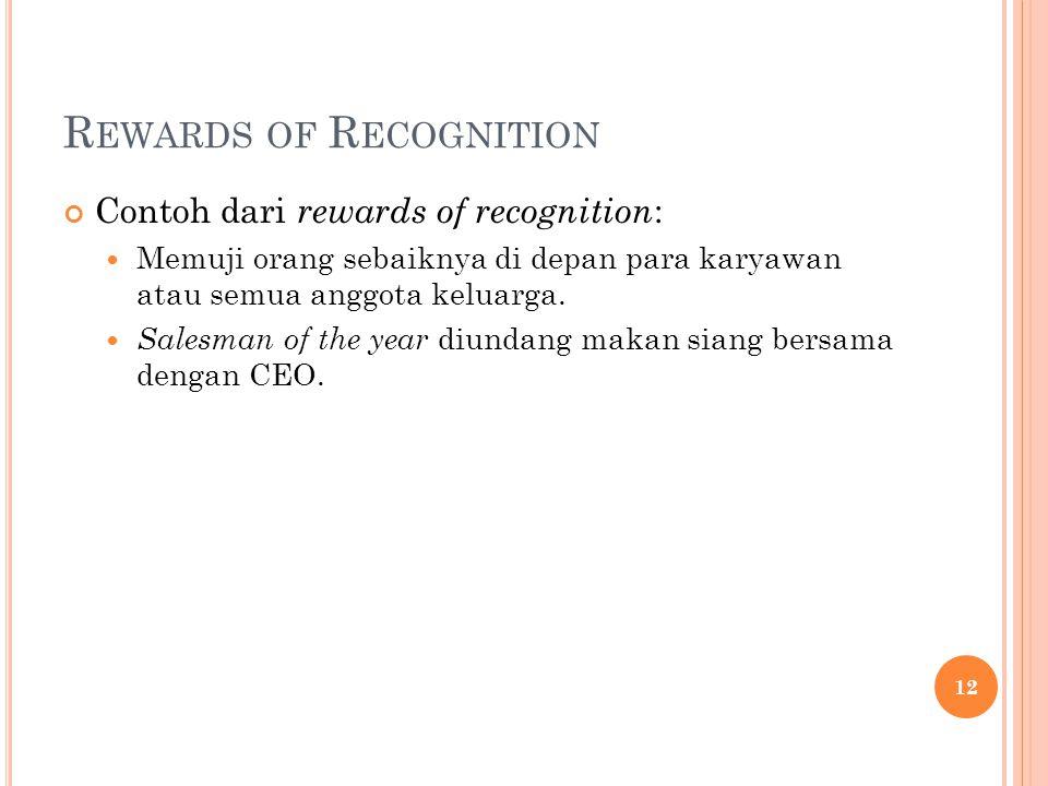 R EWARDS OF R ECOGNITION Contoh dari rewards of recognition : Memuji orang sebaiknya di depan para karyawan atau semua anggota keluarga. Salesman of t