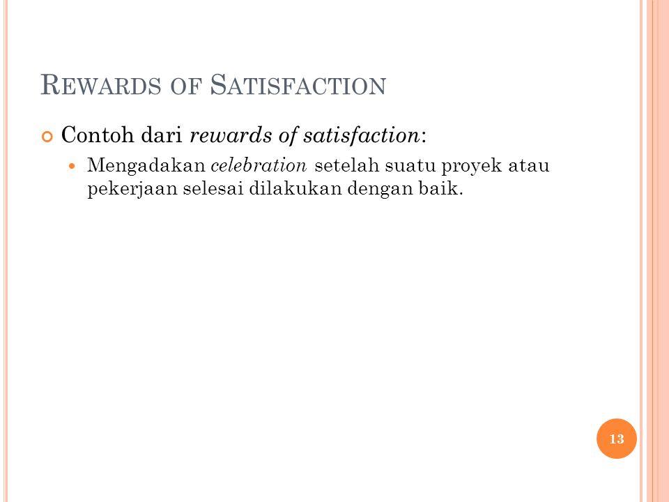 R EWARDS OF S ATISFACTION Contoh dari rewards of satisfaction : Mengadakan celebration setelah suatu proyek atau pekerjaan selesai dilakukan dengan ba