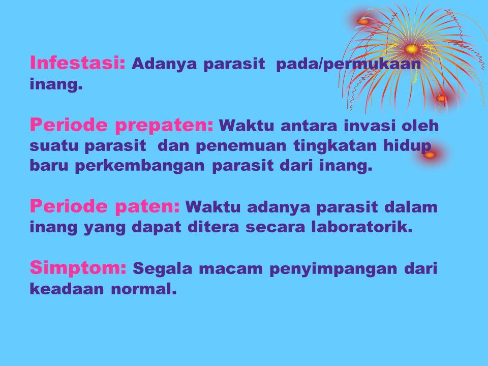 Infestasi: Adanya parasit pada/permukaan inang. Periode prepaten: Waktu antara invasi oleh suatu parasit dan penemuan tingkatan hidup baru perkembanga