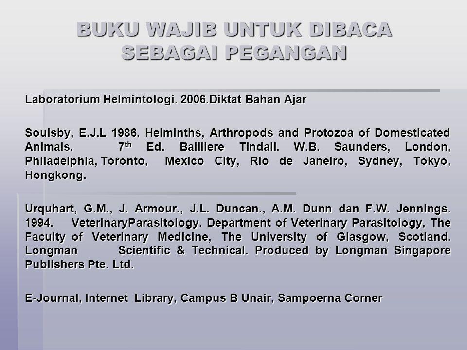 BUKU WAJIB UNTUK DIBACA SEBAGAI PEGANGAN Laboratorium Helmintologi. 2006.Diktat Bahan Ajar Soulsby, E.J.L 1986. Helminths, Arthropods and Protozoa of