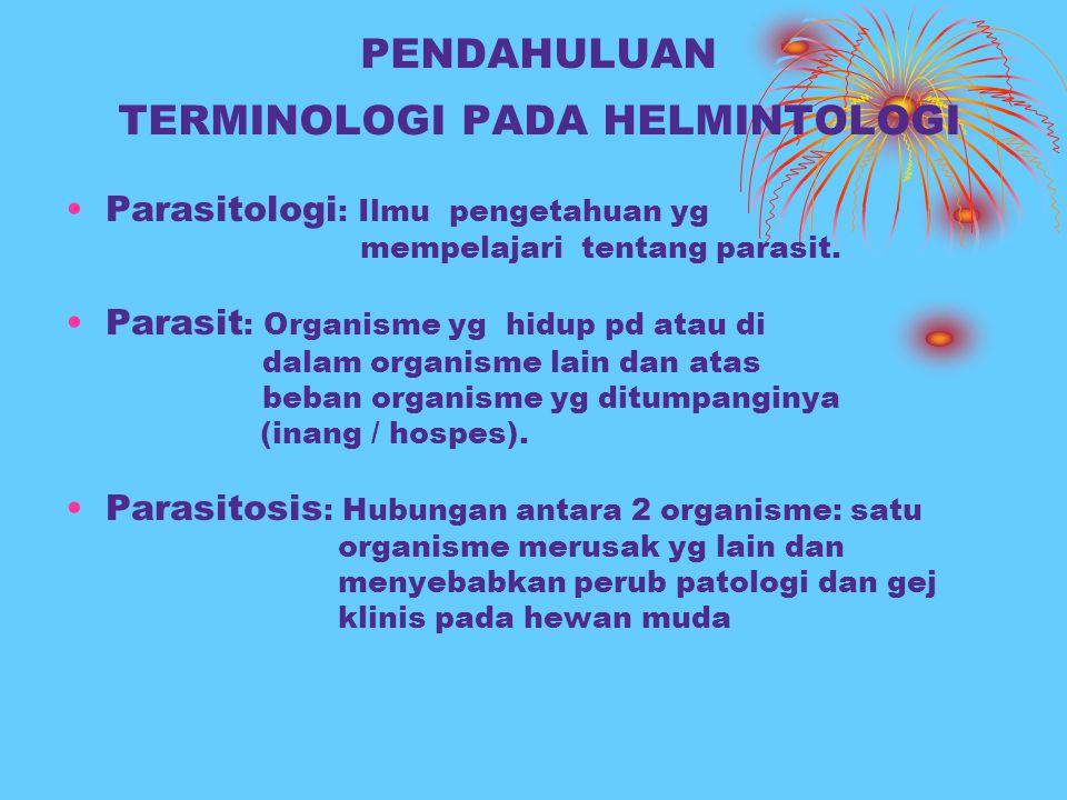 PENDAHULUAN TERMINOLOGI PADA HELMINTOLOGI Parasitologi : Ilmu pengetahuan yg mempelajari tentang parasit. Parasit : Organisme yg hidup pd atau di dala