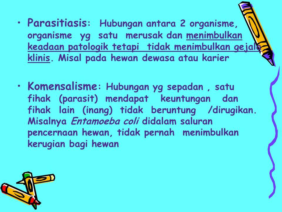 Parasitiasis : Hubungan antara 2 organisme, organisme yg satu merusak dan menimbulkan keadaan patologik tetapi tidak menimbulkan gejala klinis. Misal