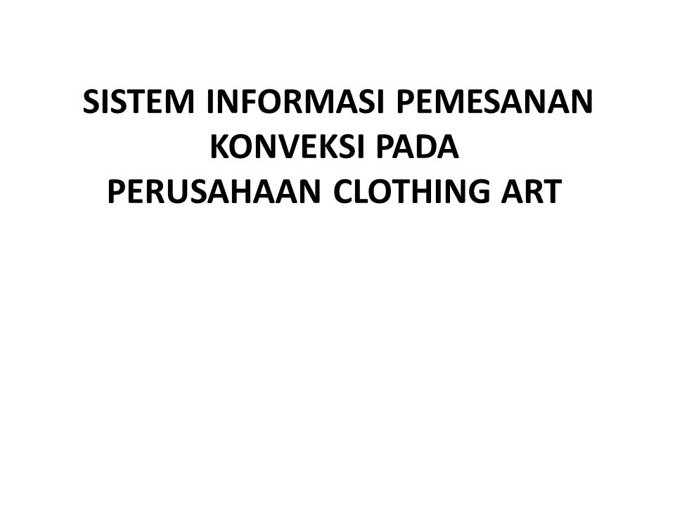 SISTEM INFORMASI PEMESANAN KONVEKSI PADA PERUSAHAAN CLOTHING ART