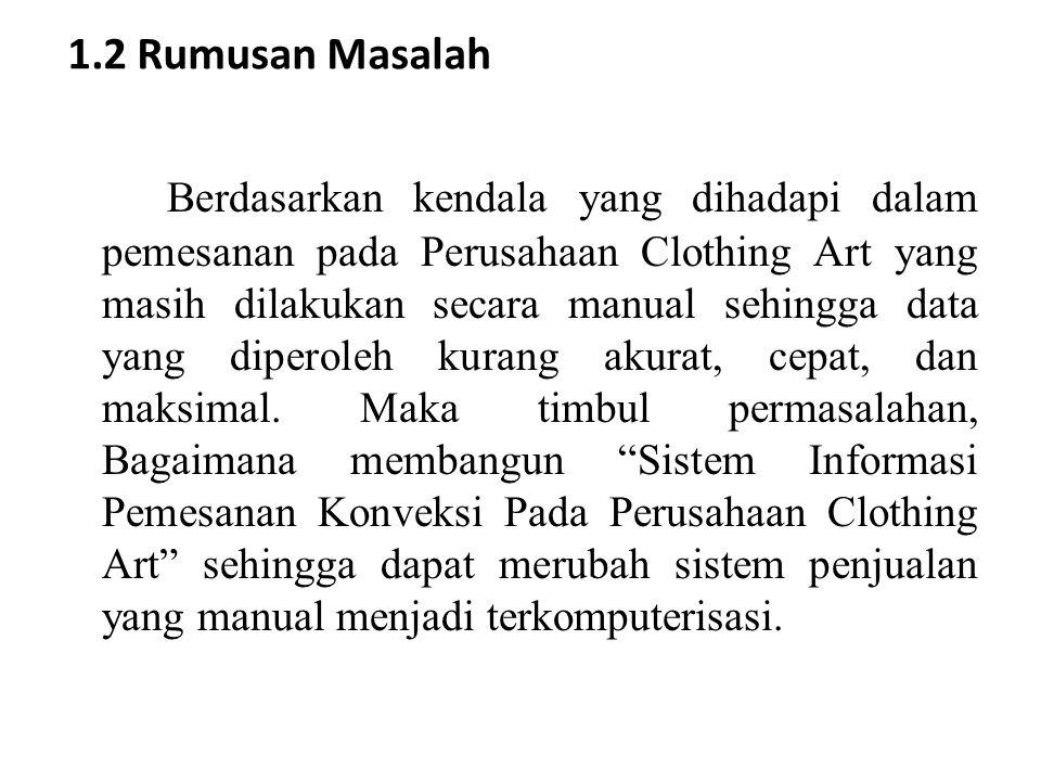 1.2 Rumusan Masalah Berdasarkan kendala yang dihadapi dalam pemesanan pada Perusahaan Clothing Art yang masih dilakukan secara manual sehingga data ya