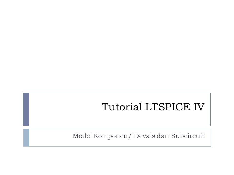 2 Model Komponen atau Devais  Komponen kompleks menggunakan model  Ketiadaan model akan memberikan error  Slide berikutnya akan memberikan contoh pendefisian model  LTspice tidak memiliki model dioda1N4001  Ada beberapa cara menambahkan model