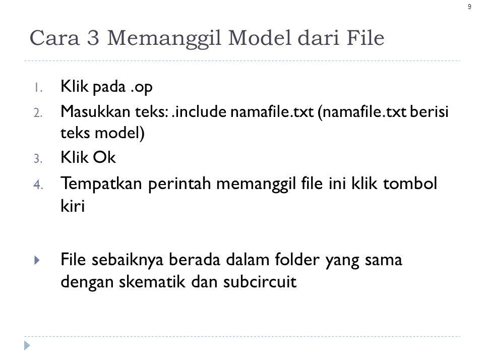 9 Cara 3 Memanggil Model dari File 1.Klik pada.op 2.