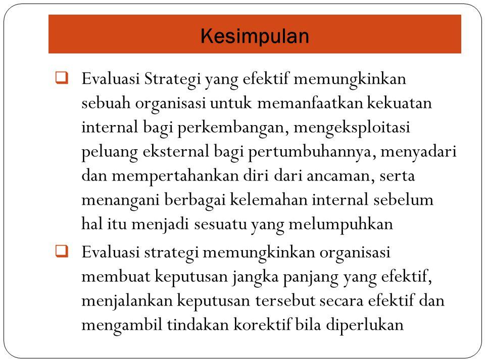  Evaluasi Strategi yang efektif memungkinkan sebuah organisasi untuk memanfaatkan kekuatan internal bagi perkembangan, mengeksploitasi peluang ekster