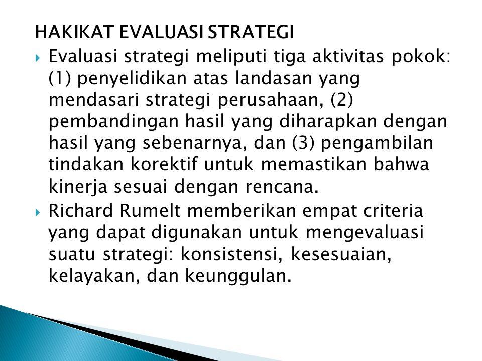 HAKIKAT EVALUASI STRATEGI  Evaluasi strategi meliputi tiga aktivitas pokok: (1) penyelidikan atas landasan yang mendasari strategi perusahaan, (2) pe