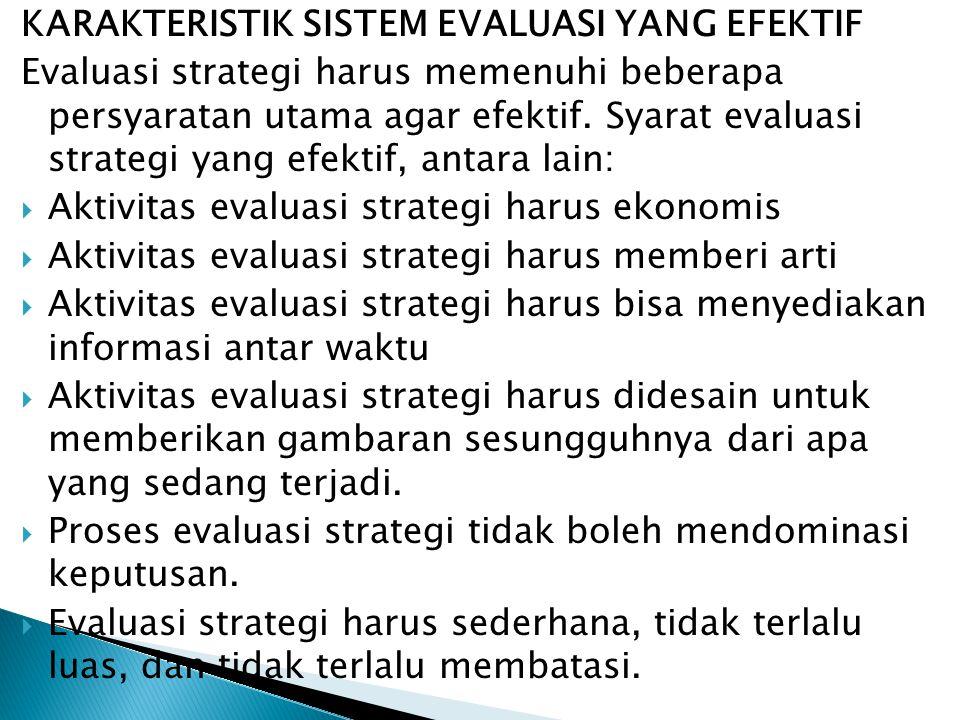 KARAKTERISTIK SISTEM EVALUASI YANG EFEKTIF Evaluasi strategi harus memenuhi beberapa persyaratan utama agar efektif. Syarat evaluasi strategi yang efe