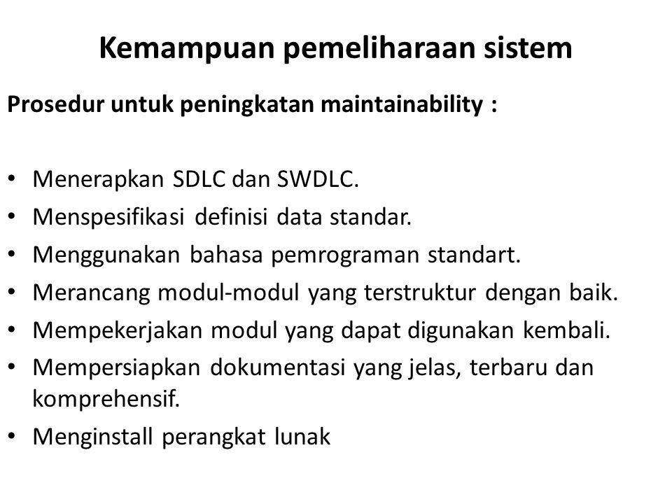 Kemampuan pemeliharaan sistem Prosedur untuk peningkatan maintainability : Menerapkan SDLC dan SWDLC. Menspesifikasi definisi data standar. Menggunaka