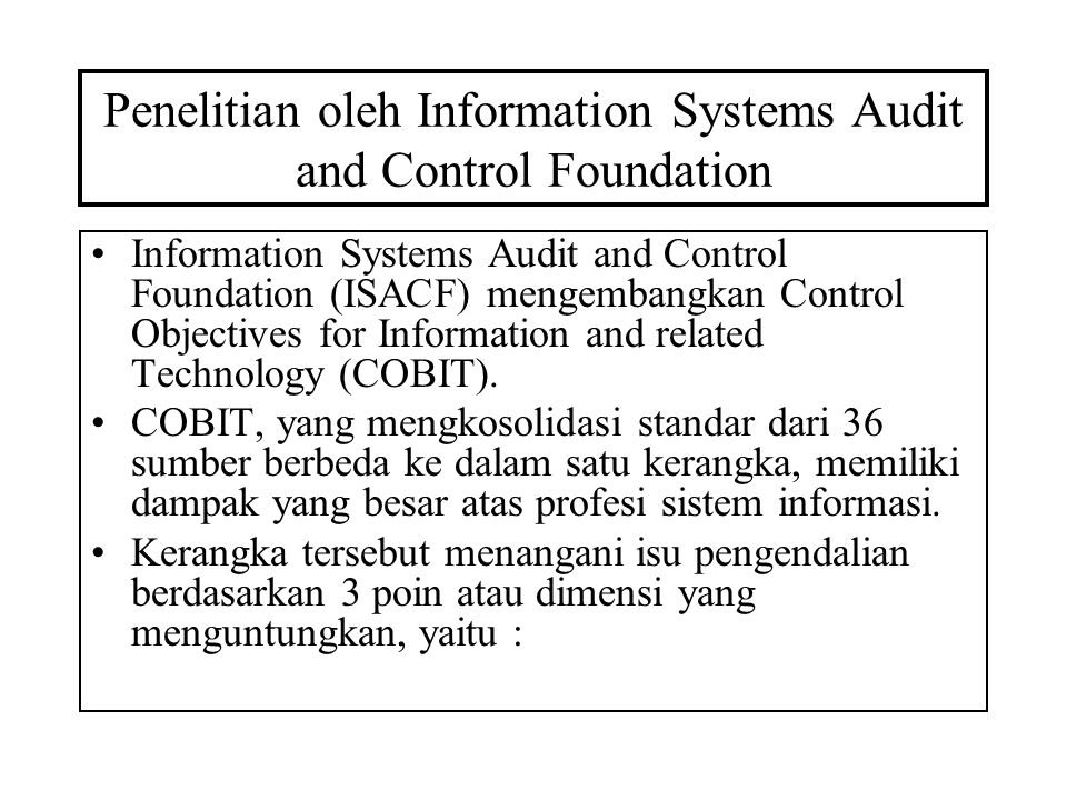 Penelitian oleh Information Systems Audit and Control Foundation Information Systems Audit and Control Foundation (ISACF) mengembangkan Control Object