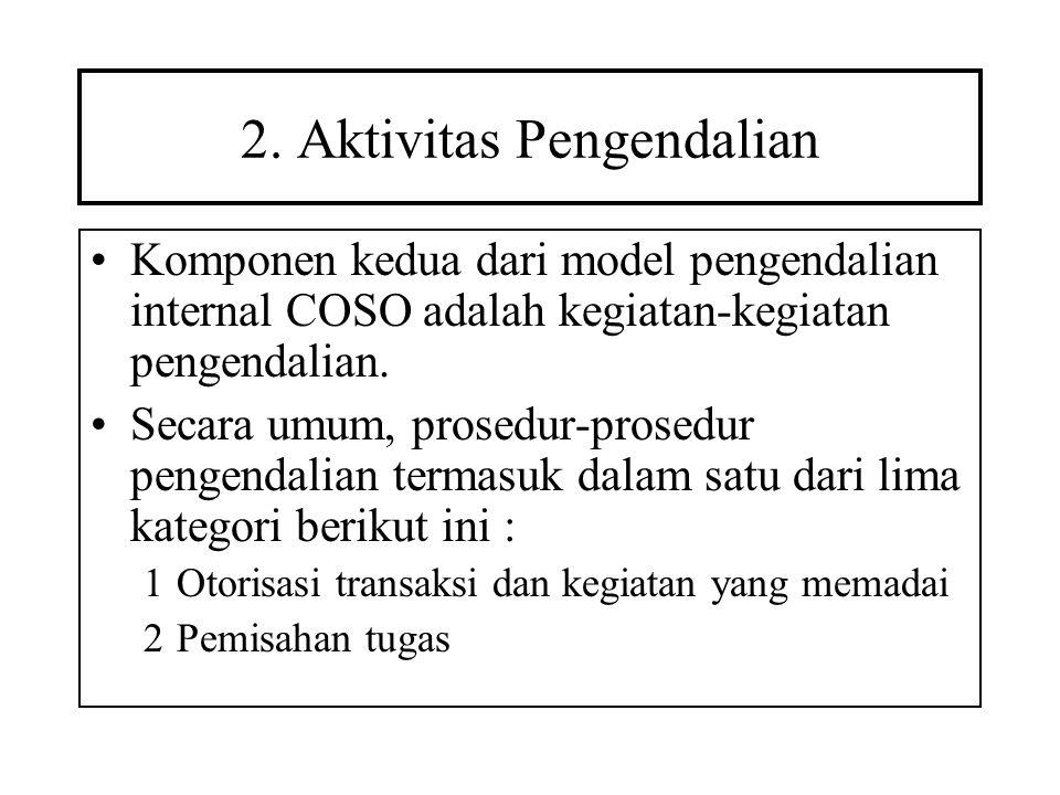 2. Aktivitas Pengendalian Komponen kedua dari model pengendalian internal COSO adalah kegiatan-kegiatan pengendalian. Secara umum, prosedur-prosedur p