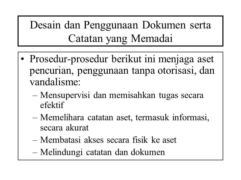 Desain dan Penggunaan Dokumen serta Catatan yang Memadai Prosedur-prosedur berikut ini menjaga aset pencurian, penggunaan tanpa otorisasi, dan vandali