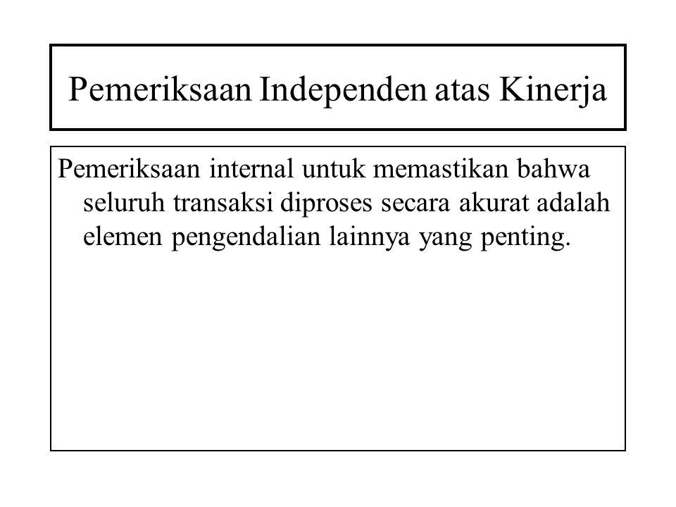 Pemeriksaan Independen atas Kinerja Pemeriksaan internal untuk memastikan bahwa seluruh transaksi diproses secara akurat adalah elemen pengendalian la