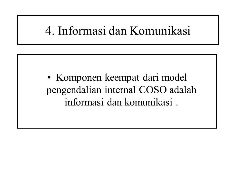 4. Informasi dan Komunikasi Komponen keempat dari model pengendalian internal COSO adalah informasi dan komunikasi.