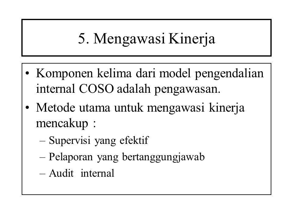 5. Mengawasi Kinerja Komponen kelima dari model pengendalian internal COSO adalah pengawasan. Metode utama untuk mengawasi kinerja mencakup : –Supervi