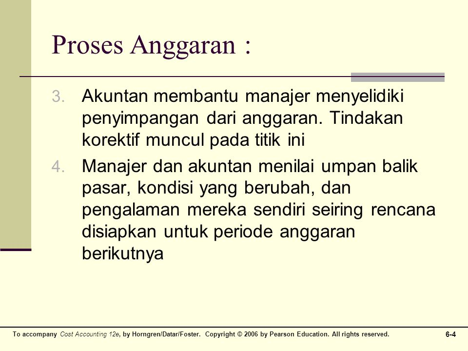 To accompany Cost Accounting 12e, by Horngren/Datar/Foster. Copyright © 2006 by Pearson Education. All rights reserved. 6-4 Proses Anggaran : 3. Akunt