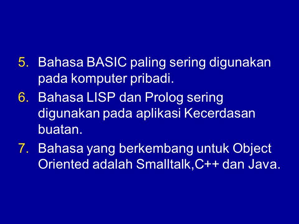 5.Bahasa BASIC paling sering digunakan pada komputer pribadi. 6.Bahasa LISP dan Prolog sering digunakan pada aplikasi Kecerdasan buatan. 7.Bahasa yang
