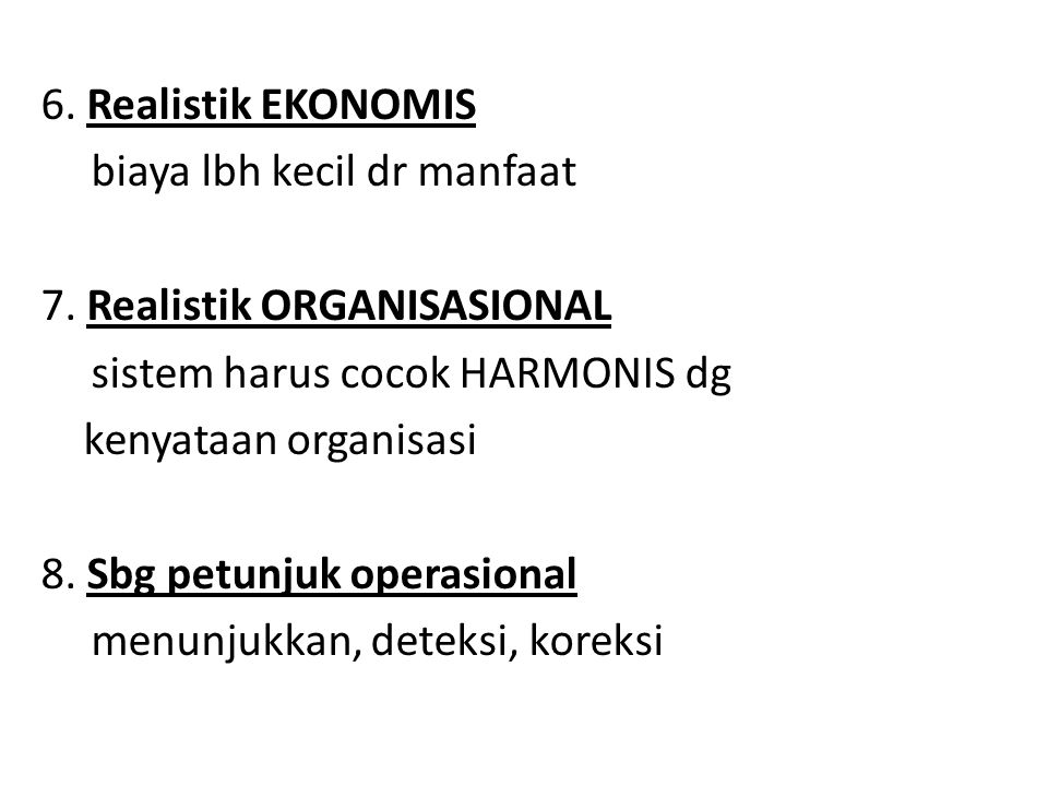 6.Realistik EKONOMIS biaya lbh kecil dr manfaat 7.