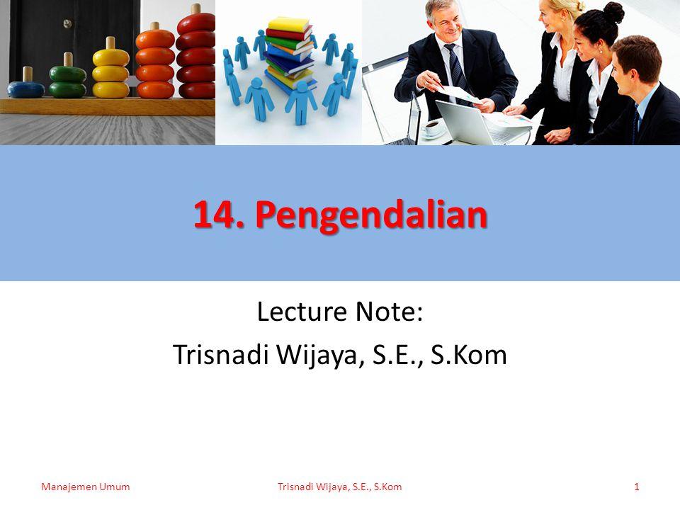 14. Pengendalian Lecture Note: Trisnadi Wijaya, S.E., S.Kom Manajemen UmumTrisnadi Wijaya, S.E., S.Kom1