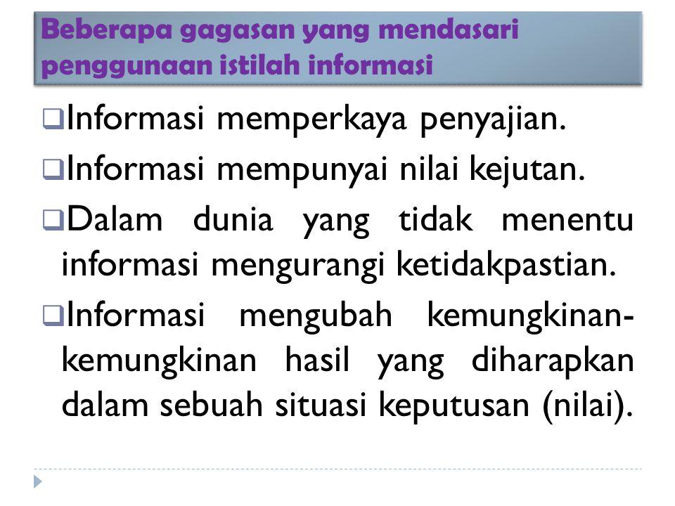 Beberapa gagasan yang mendasari penggunaan istilah informasi  Informasi memperkaya penyajian.