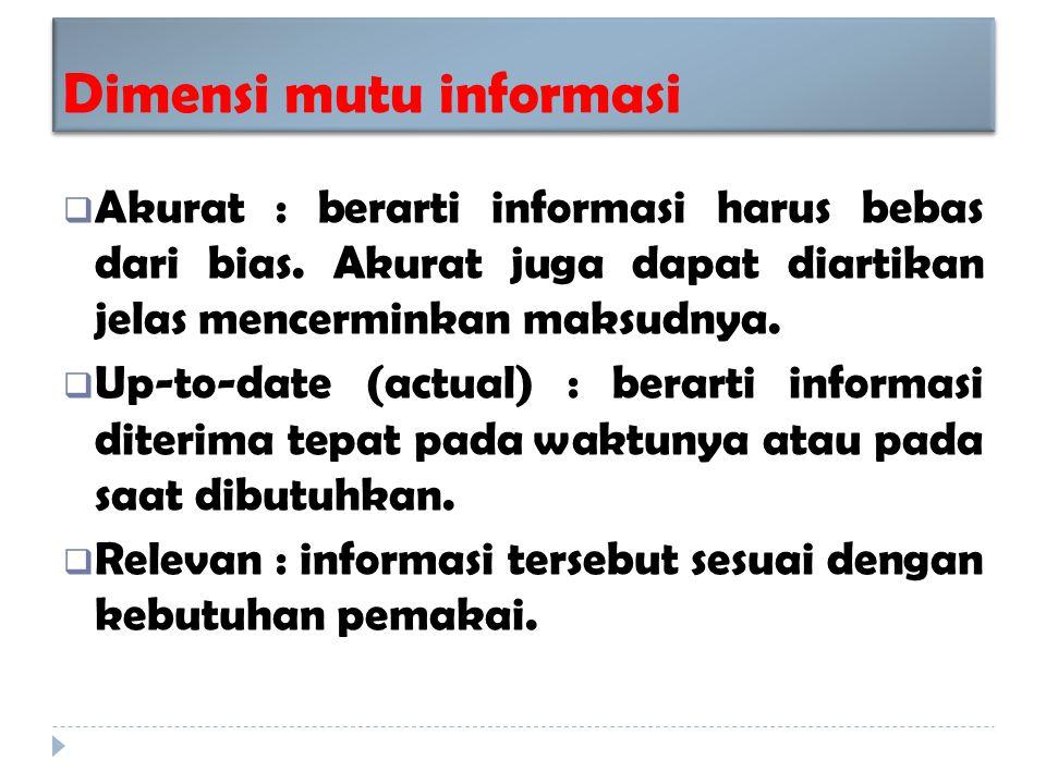 Dimensi mutu informasi  Akurat : berarti informasi harus bebas dari bias.