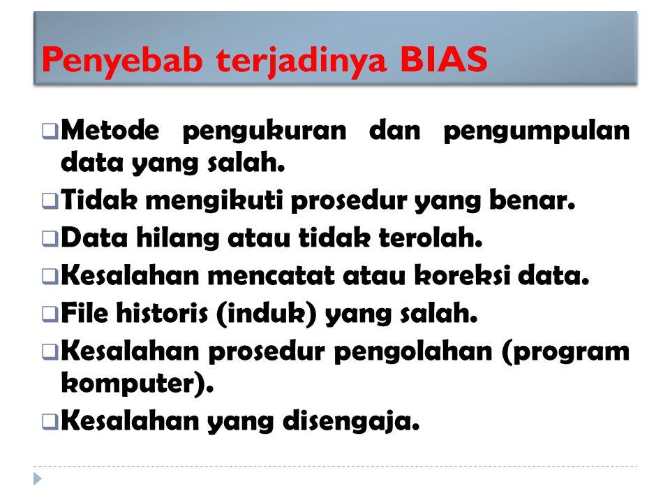 Penyebab terjadinya BIAS  Metode pengukuran dan pengumpulan data yang salah.
