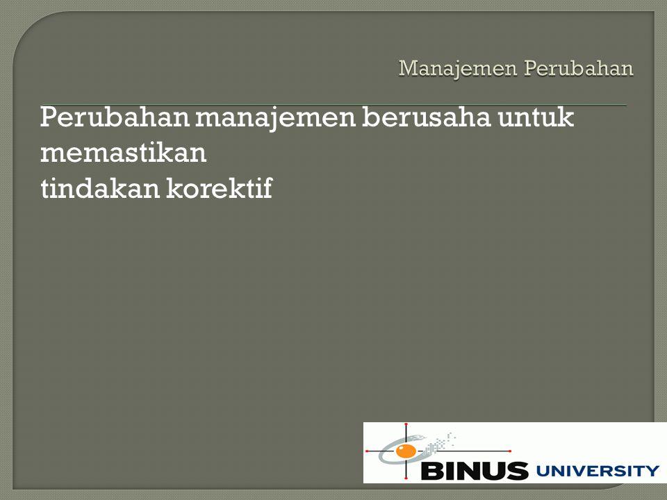 Perubahan manajemen berusaha untuk memastikan tindakan korektif