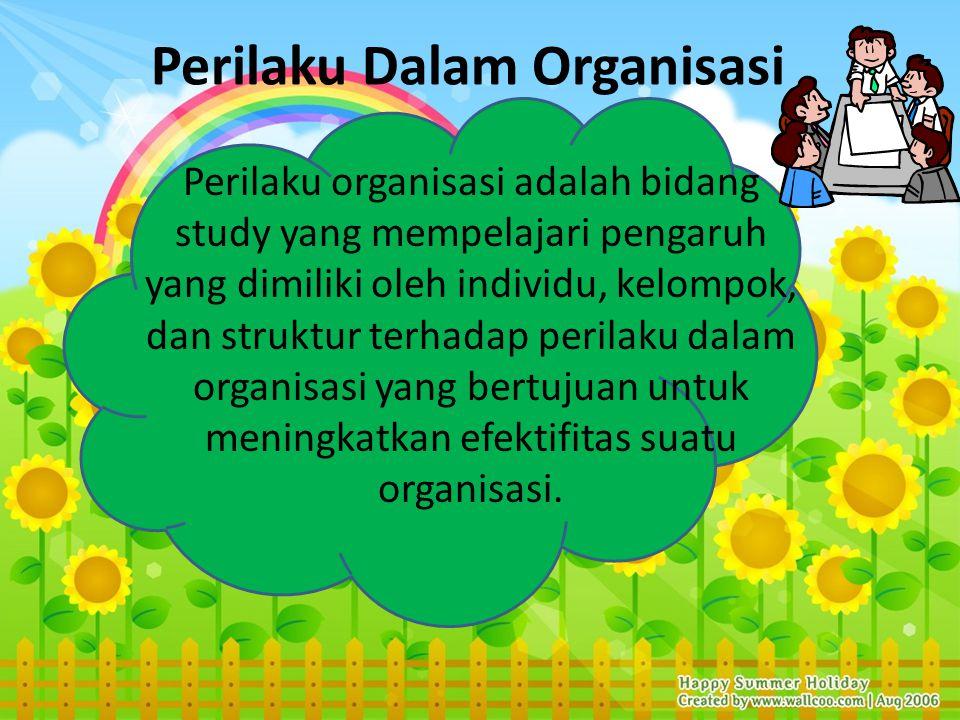 Perilaku Dalam Organisasi Perilaku organisasi adalah bidang study yang mempelajari pengaruh yang dimiliki oleh individu, kelompok, dan struktur terhadap perilaku dalam organisasi yang bertujuan untuk meningkatkan efektifitas suatu organisasi.
