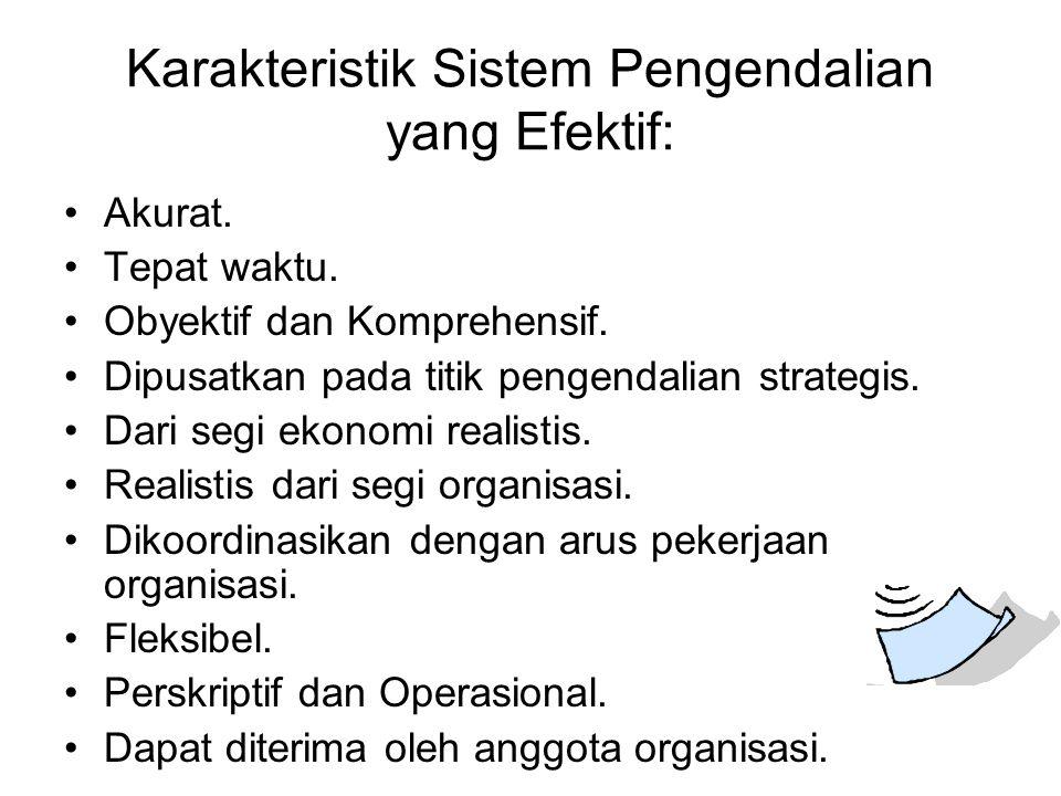 Karakteristik Sistem Pengendalian yang Efektif: Akurat. Tepat waktu. Obyektif dan Komprehensif. Dipusatkan pada titik pengendalian strategis. Dari seg