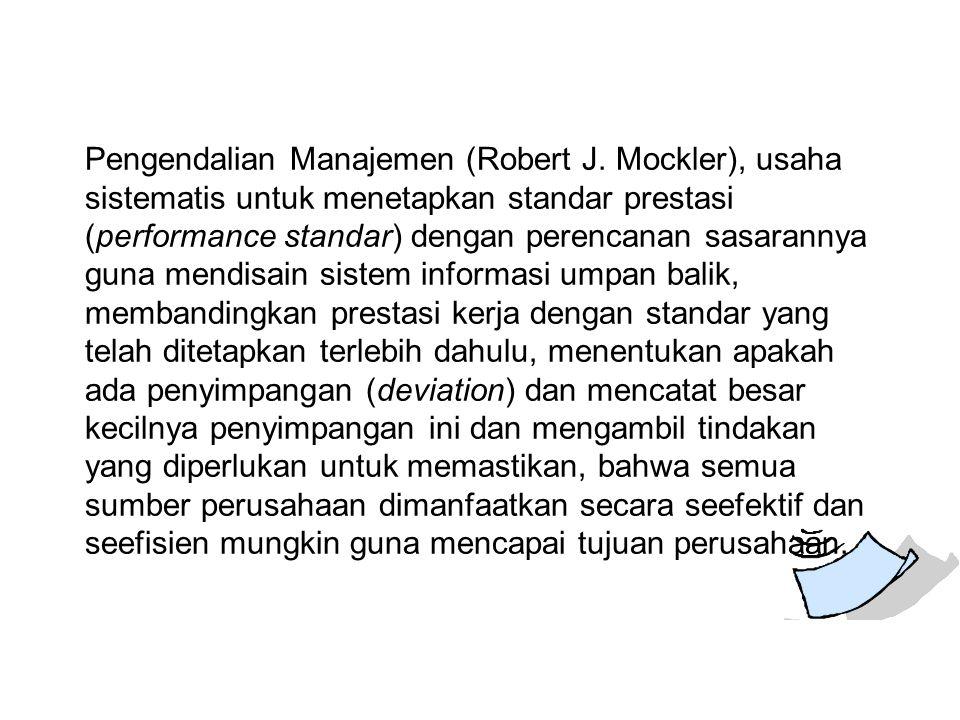 Pengendalian Manajemen (Robert J. Mockler), usaha sistematis untuk menetapkan standar prestasi (performance standar) dengan perencanan sasarannya guna