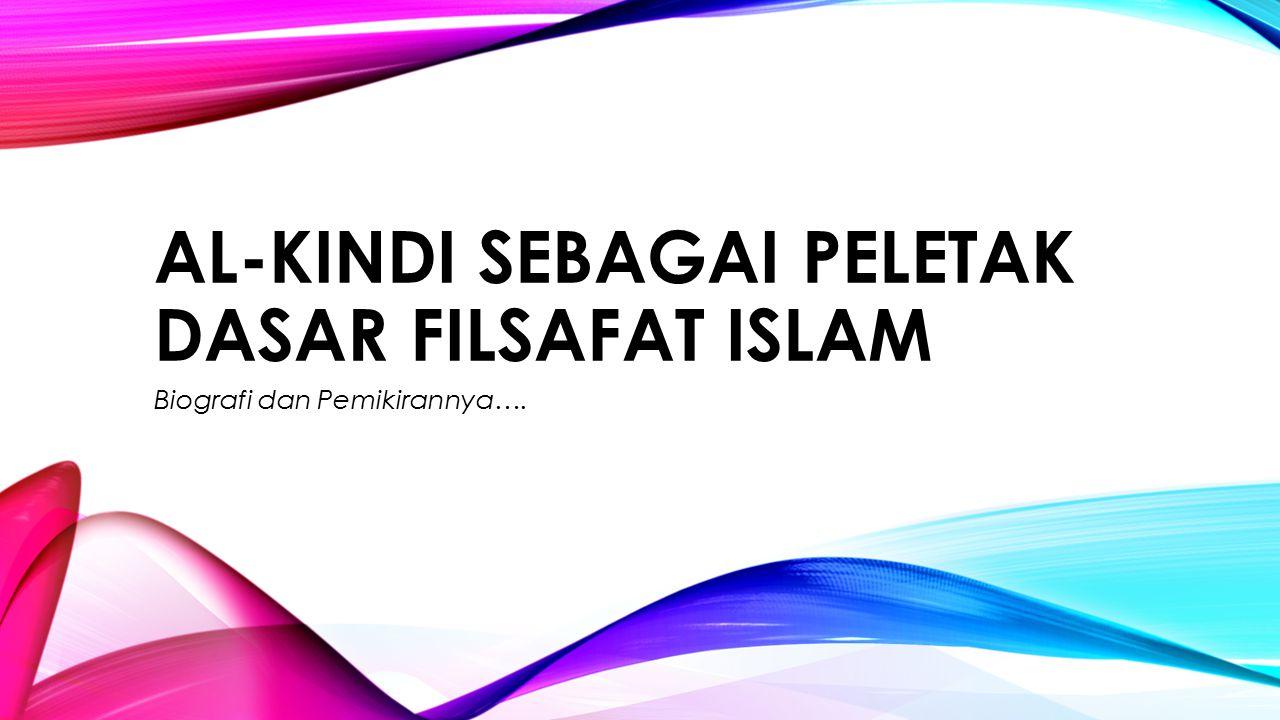 AL-KINDI SEBAGAI PELETAK DASAR FILSAFAT ISLAM Biografi dan Pemikirannya….