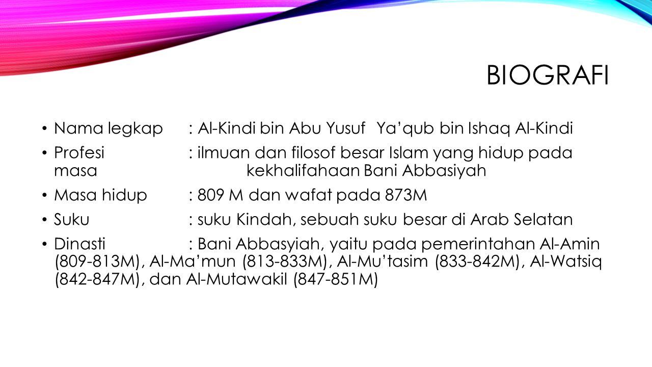 BIOGRAFI Nama legkap: Al-Kindi bin Abu Yusuf Ya'qub bin Ishaq Al-Kindi Profesi: ilmuan dan filosof besar Islam yang hidup pada masa kekhalifahaan Bani