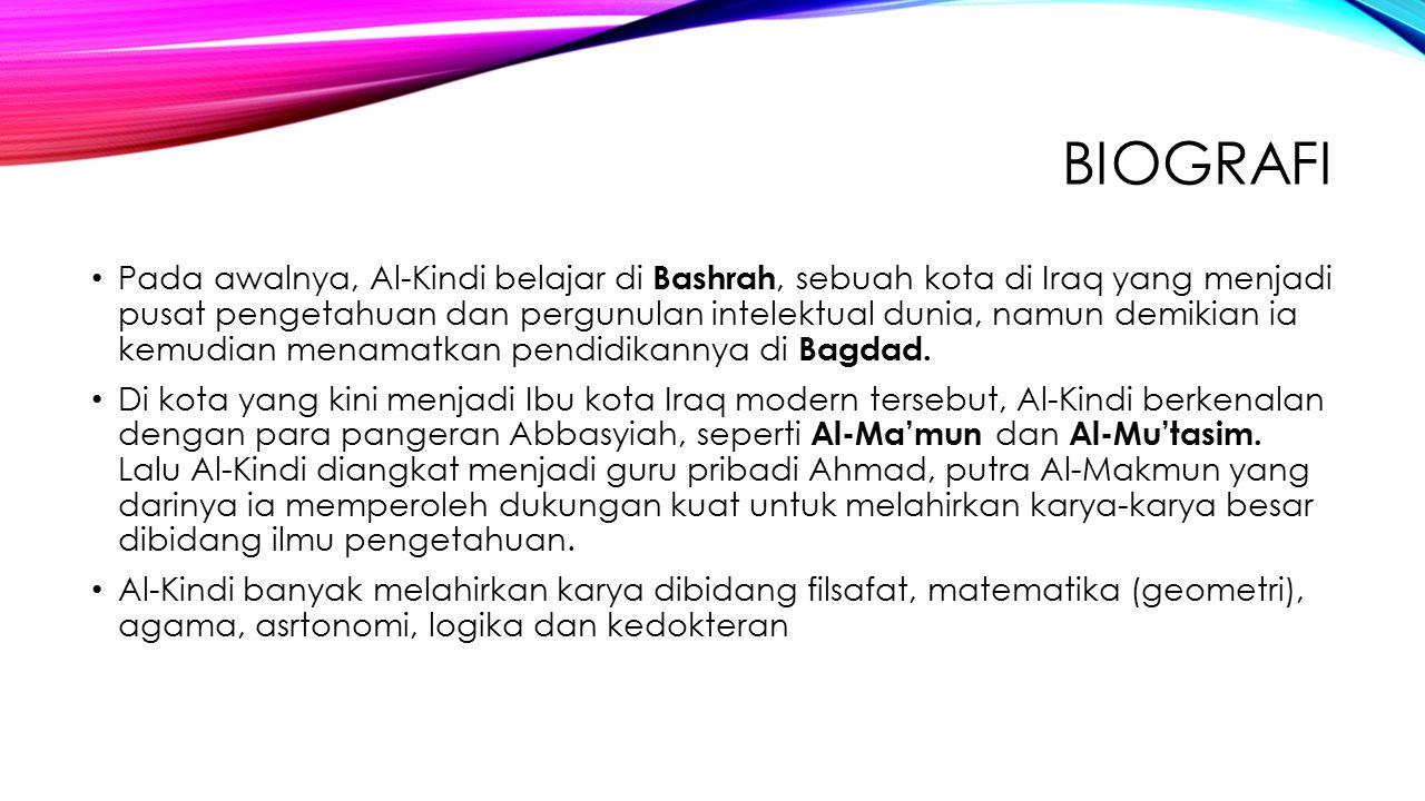 BIOGRAFI Pada awalnya, Al-Kindi belajar di Bashrah, sebuah kota di Iraq yang menjadi pusat pengetahuan dan pergunulan intelektual dunia, namun demikia