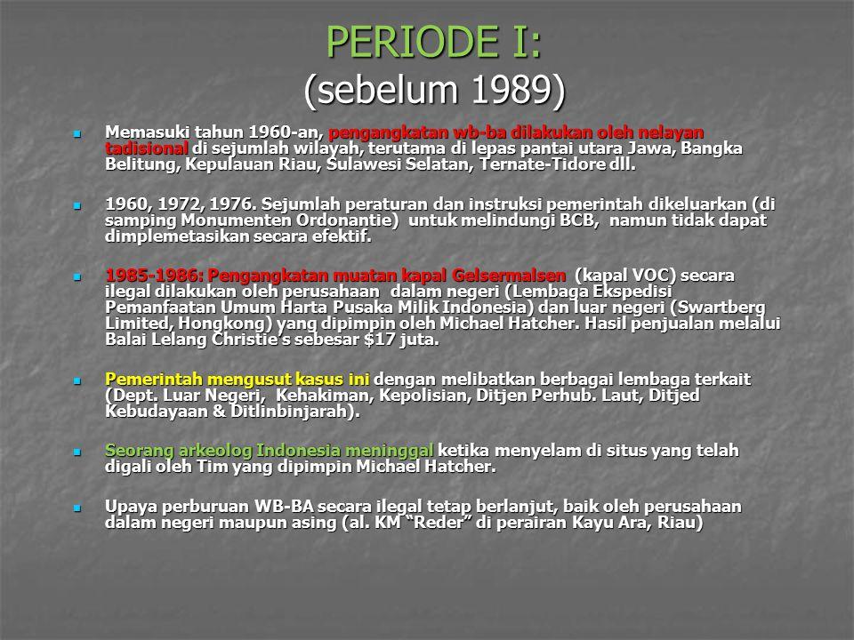 PERIODE I: (sebelum 1989) Memasuki tahun 1960-an, pengangkatan wb-ba dilakukan oleh nelayan tadisional di sejumlah wilayah, terutama di lepas pantai utara Jawa, Bangka Belitung, Kepulauan Riau, Sulawesi Selatan, Ternate-Tidore dll.