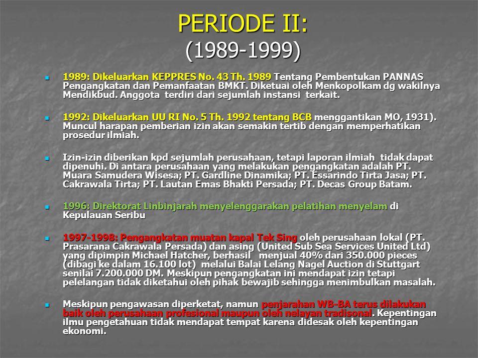 PERIODE II: (1989-1999) 1989: Dikeluarkan KEPPRES No. 43 Th. 1989 Tentang Pembentukan PANNAS Pengangkatan dan Pemanfaatan BMKT. Diketuai oleh Menkopol
