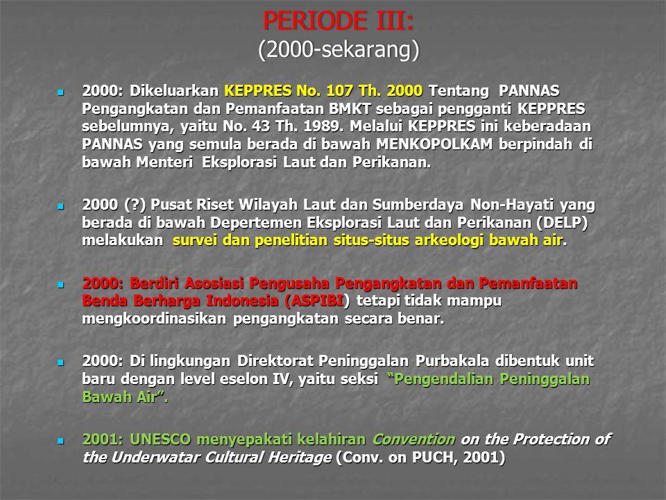 PERIODE III: (2000-sekarang) 2000: Dikeluarkan KEPPRES No. 107 Th. 2000 Tentang PANNAS Pengangkatan dan Pemanfaatan BMKT sebagai pengganti KEPPRES seb