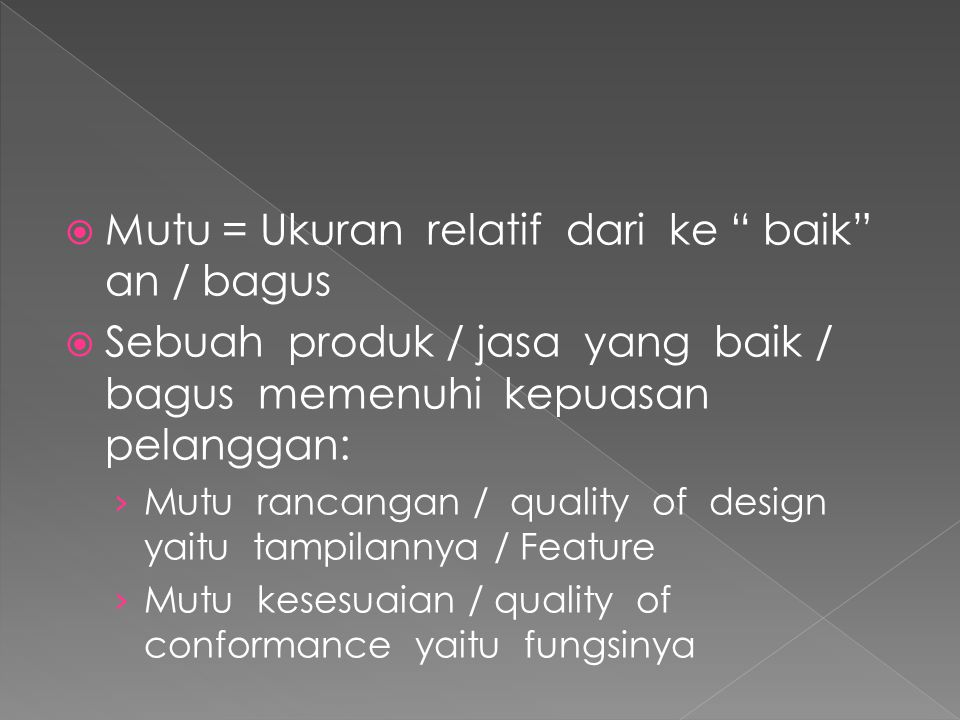 """ Mutu = Ukuran relatif dari ke """" baik"""" an / bagus  Sebuah produk / jasa yang baik / bagus memenuhi kepuasan pelanggan: › Mutu rancangan / quality of"""