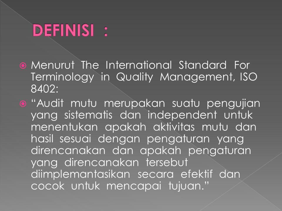 """ Menurut The International Standard For Terminology in Quality Management, ISO 8402:  """"Audit mutu merupakan suatu pengujian yang sistematis dan inde"""