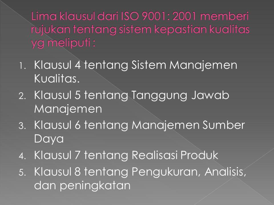 1. Klausul 4 tentang Sistem Manajemen Kualitas. 2. Klausul 5 tentang Tanggung Jawab Manajemen 3. Klausul 6 tentang Manajemen Sumber Daya 4. Klausul 7
