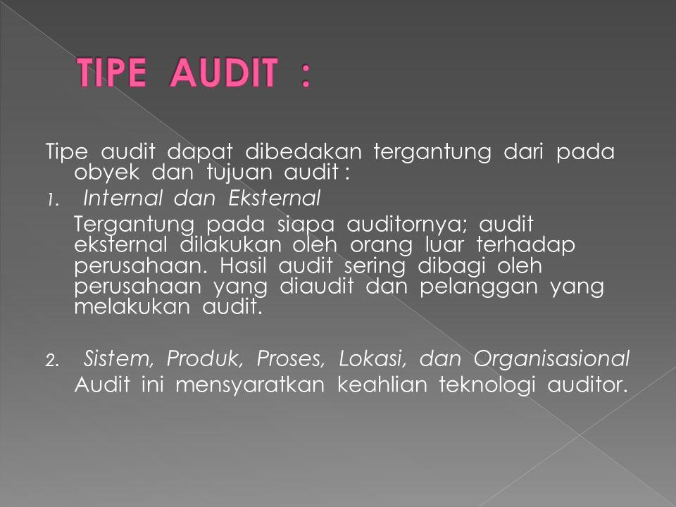 Tipe audit dapat dibedakan tergantung dari pada obyek dan tujuan audit : 1. Internal dan Eksternal Tergantung pada siapa auditornya; audit eksternal d